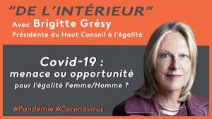 COVID 19, menace ou opportunité pour l'égalité Femme/Homme ? De L'intérieur – Brigitte Grésy