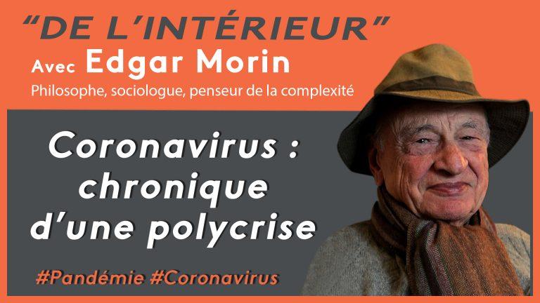 Coronavirus : chronique d'une polycrise – De L'intérieur – Edgar Morin