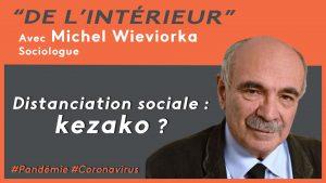 Coronavirus – Confinement et distanciation sociale : kesako ? De L'intérieur – Michel Wieviorka